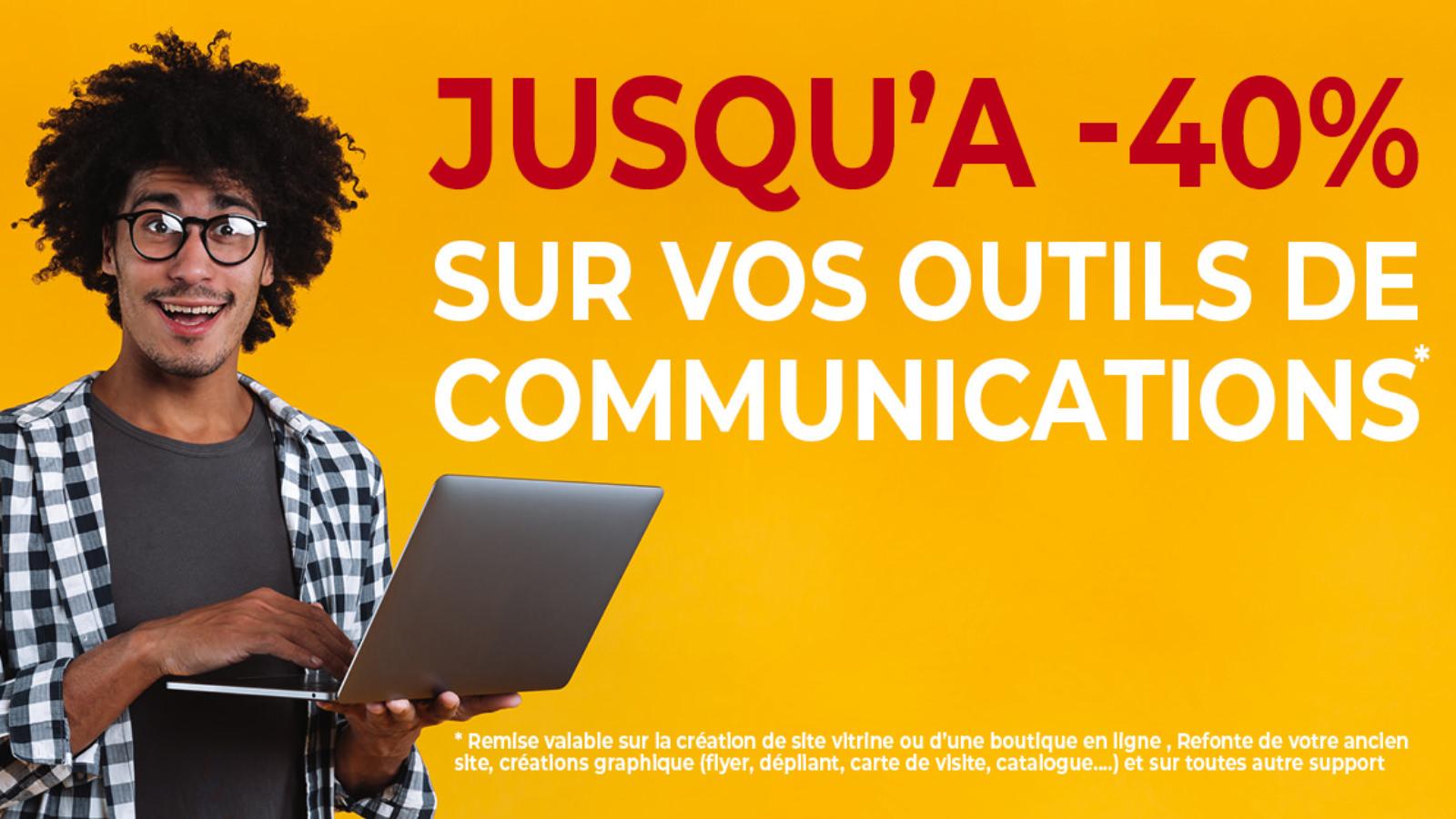 Jusqu'a 40 sur vos outils de communications